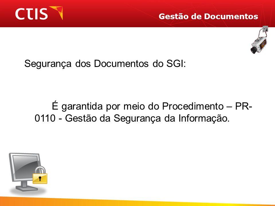 Segurança dos Documentos do SGI: É garantida por meio do Procedimento – PR- 0110 - Gestão da Segurança da Informação.