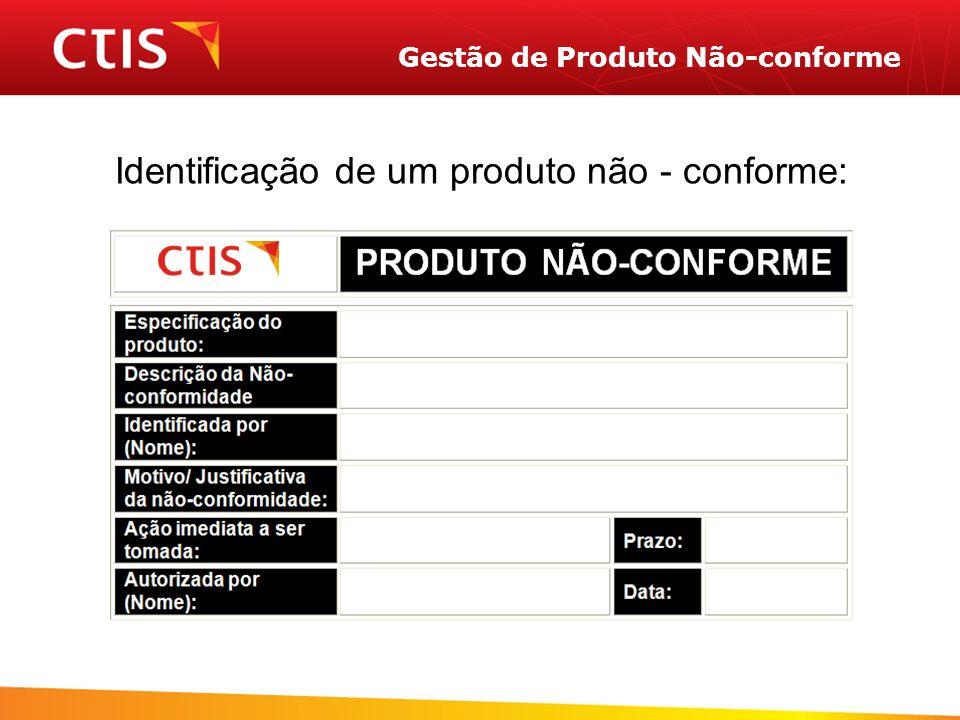 Gestão de Produto Não-conforme Identificação de um produto não - conforme: