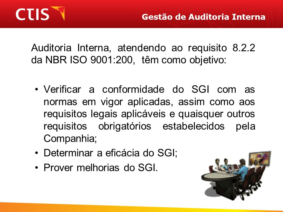Gestão de Auditoria Interna Auditoria Interna, atendendo ao requisito 8.2.2 da NBR ISO 9001:200, têm como objetivo: Verificar a conformidade do SGI co