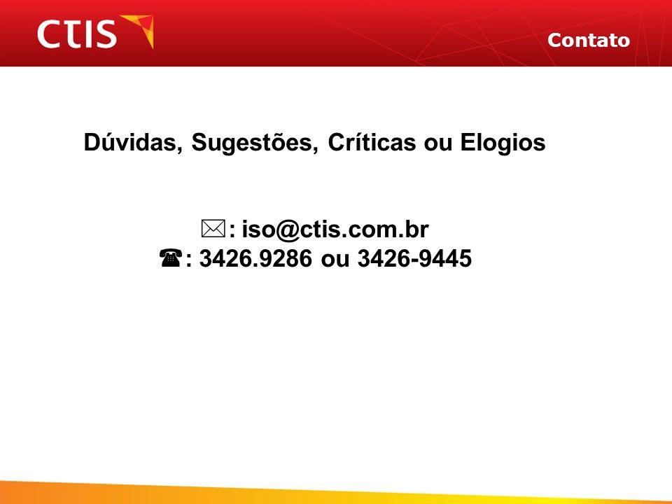 Contato Dúvidas, Sugestões, Críticas ou Elogios : iso@ctis.com.br : 3426.9286 ou 3426-9445