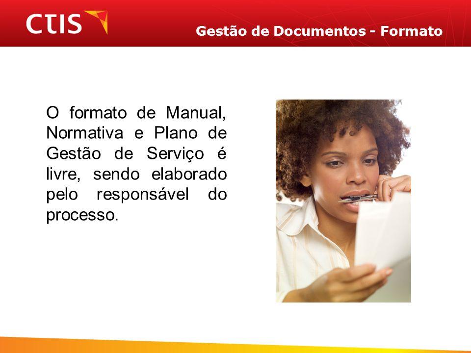 Gestão de Documentos - Formato O formato de Manual, Normativa e Plano de Gestão de Serviço é livre, sendo elaborado pelo responsável do processo.