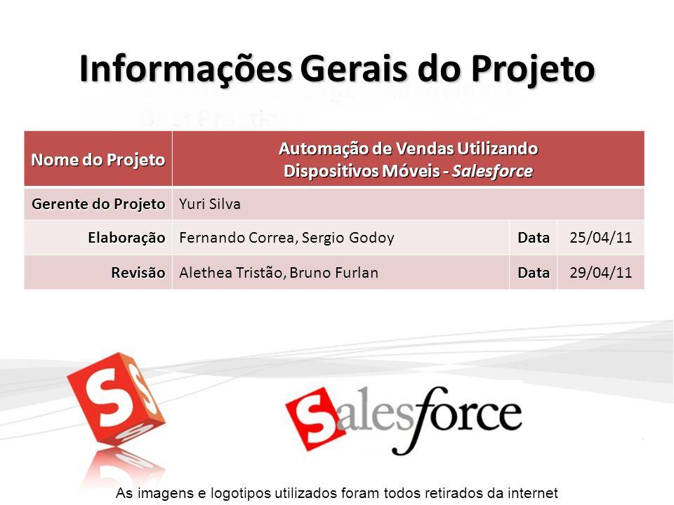Informações Gerais do Projeto Nome do Projeto Automação de Vendas Utilizando Dispositivos Móveis - Salesforce Gerente do Projeto Yuri Silva Elaboração