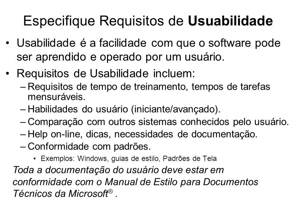 Especifique Requisitos de Usuabilidade Usabilidade é a facilidade com que o software pode ser aprendido e operado por um usuário. Requisitos de Usabil