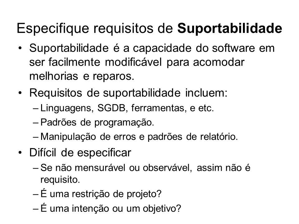 Especifique requisitos de Suportabilidade Suportabilidade é a capacidade do software em ser facilmente modificável para acomodar melhorias e reparos.