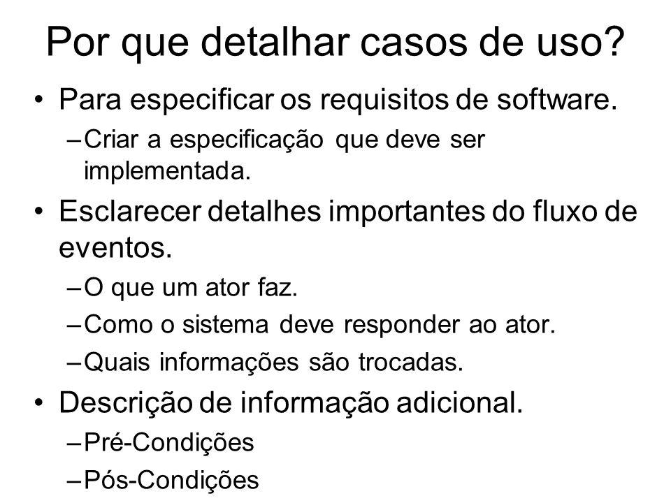 Por que detalhar casos de uso? Para especificar os requisitos de software. –Criar a especificação que deve ser implementada. Esclarecer detalhes impor