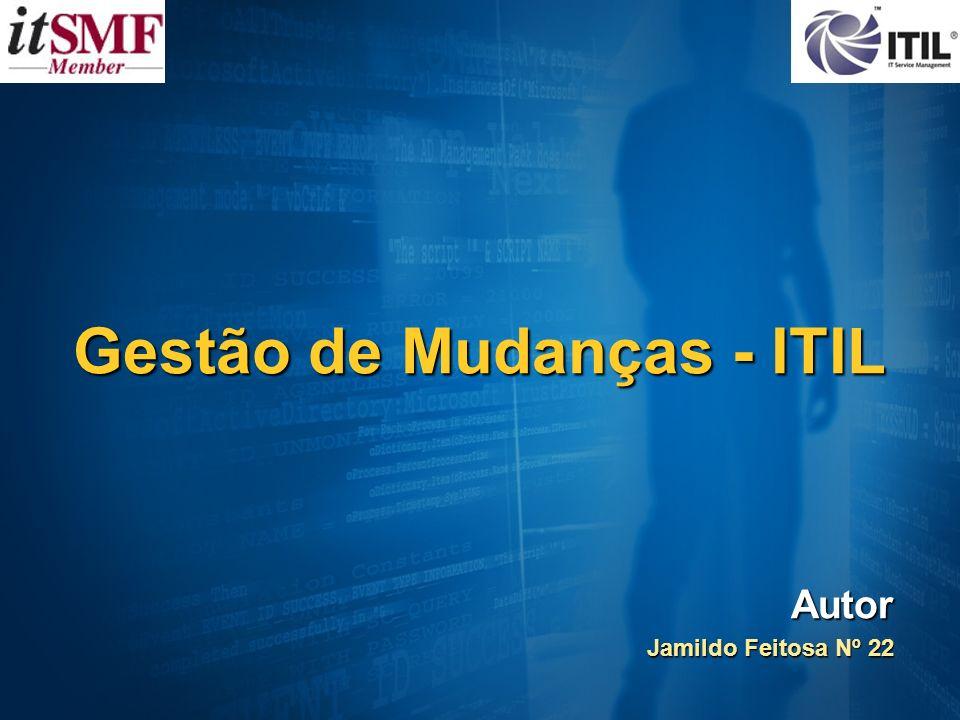 Gestão de Mudanças - ITIL Autor Jamildo Feitosa Nº 22