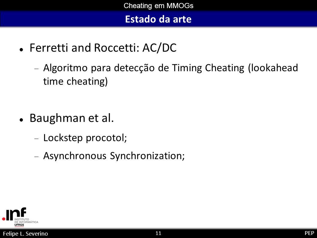 11 Cheating em MMOGs Felipe L. Severino PEP Estado da arte Ferretti and Roccetti: AC/DC Algoritmo para detecção de Timing Cheating (lookahead time che