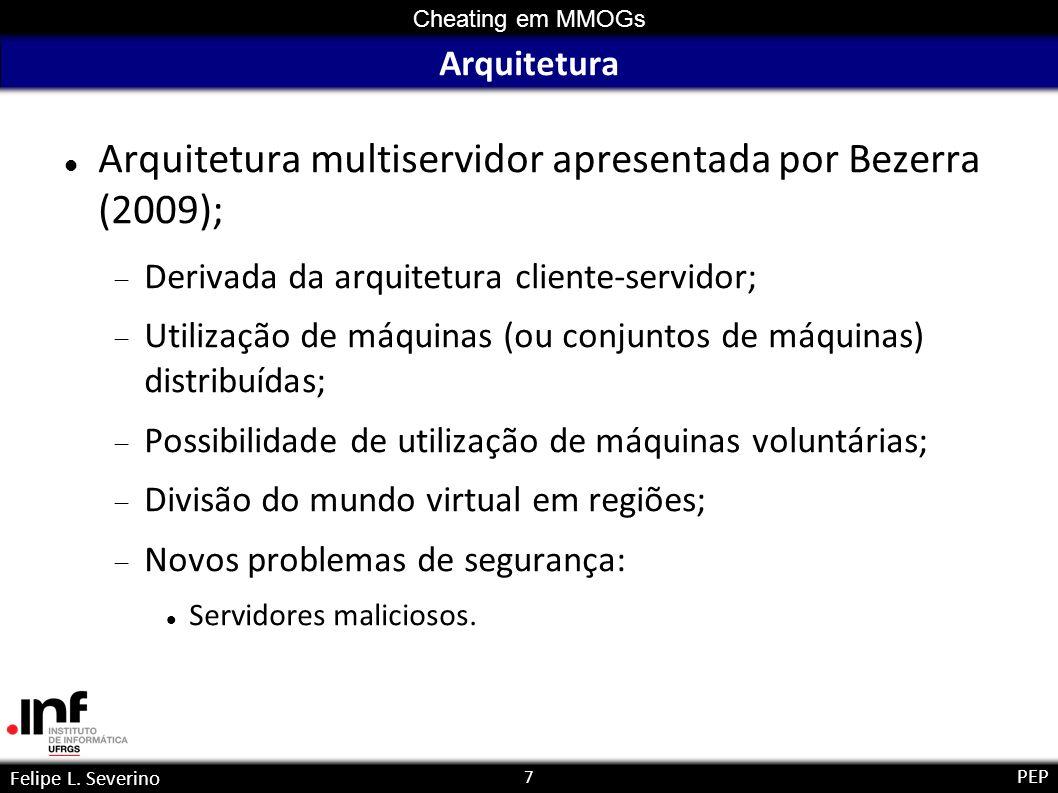 7 Cheating em MMOGs Felipe L. Severino PEP Arquitetura Arquitetura multiservidor apresentada por Bezerra (2009); Derivada da arquitetura cliente-servi