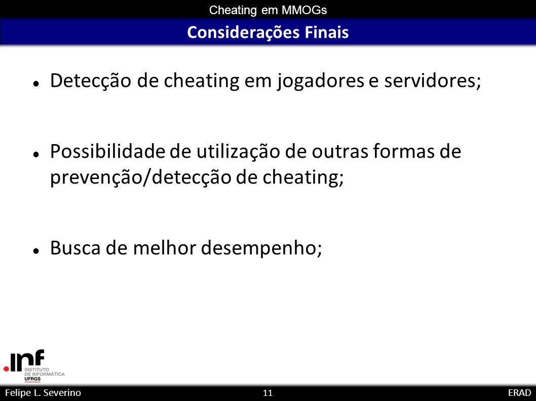 11 Cheating em MMOGs Felipe L. SeverinoERAD Considerações Finais Detecção de cheating em jogadores e servidores; Possibilidade de utilização de outras