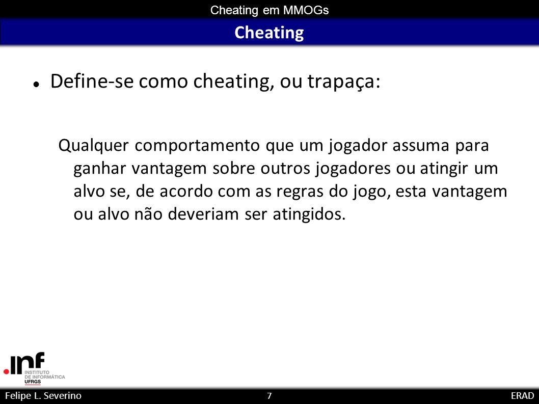 7 Cheating em MMOGs Felipe L. SeverinoERAD Cheating Define-se como cheating, ou trapaça: Qualquer comportamento que um jogador assuma para ganhar vant
