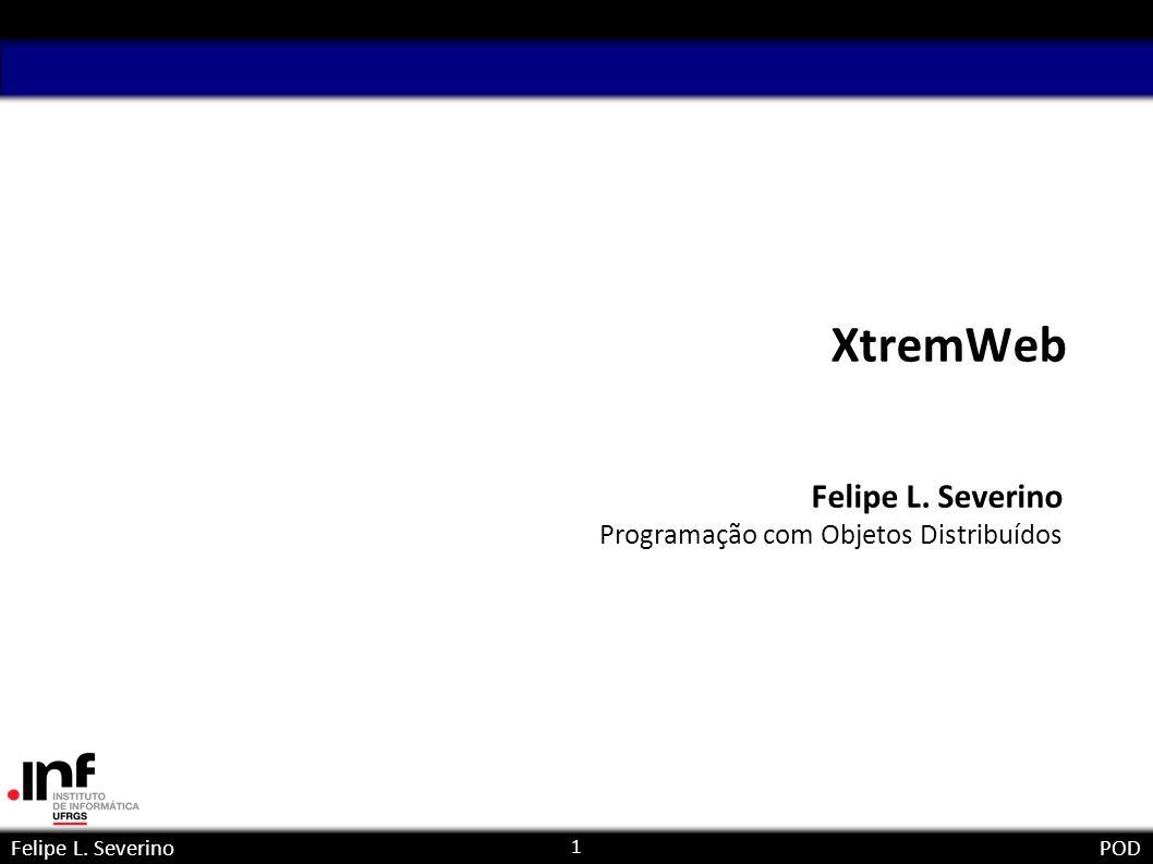 1 Felipe L. SeverinoPOD XtremWeb Felipe L. Severino Programação com Objetos Distribuídos paralela e
