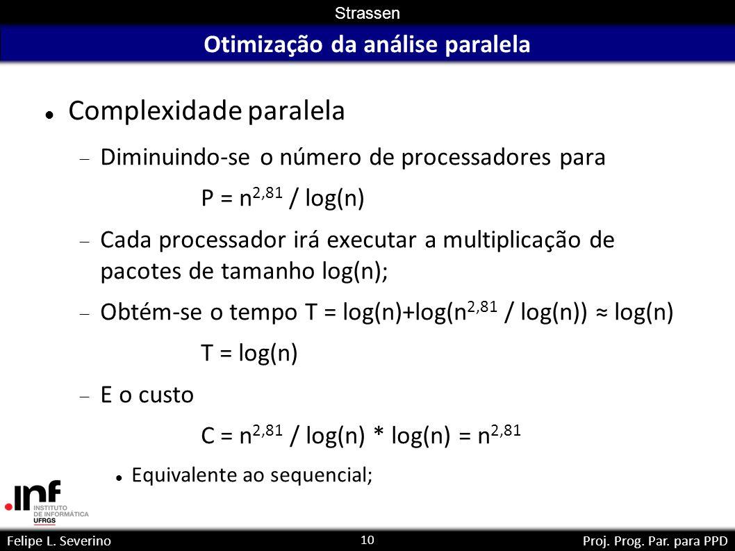 10 Strassen Felipe L. SeverinoProj. Prog. Par. para PPD Otimização da análise paralela Complexidade paralela Diminuindo-se o número de processadores p