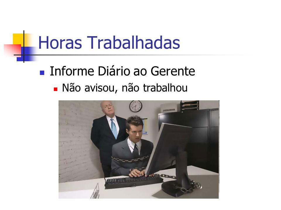 Horas Trabalhadas Informe Diário ao Gerente Não avisou, não trabalhou