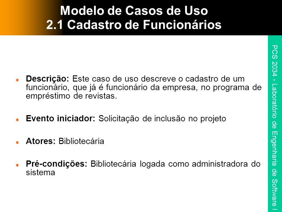 PCS 2034 - Laboratório de Engenharia de Software I Modelo de Casos de Uso 2.1 Cadastro de Funcionários Descrição: Este caso de uso descreve o cadastro