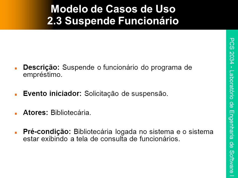 PCS 2034 - Laboratório de Engenharia de Software I Modelo de Casos de Uso 2.3 Suspende Funcionário Descrição: Suspende o funcionário do programa de em