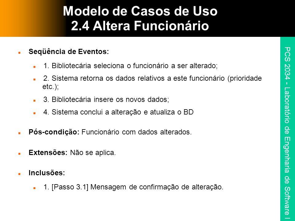 PCS 2034 - Laboratório de Engenharia de Software I Modelo de Casos de Uso 2.4 Altera Funcionário Seqüência de Eventos: 1. Bibliotecária seleciona o fu