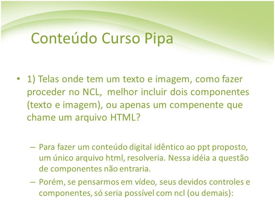 Conteúdo Curso Pipa 1) Telas onde tem um texto e imagem, como fazer proceder no NCL, melhor incluir dois componentes (texto e imagem), ou apenas um co