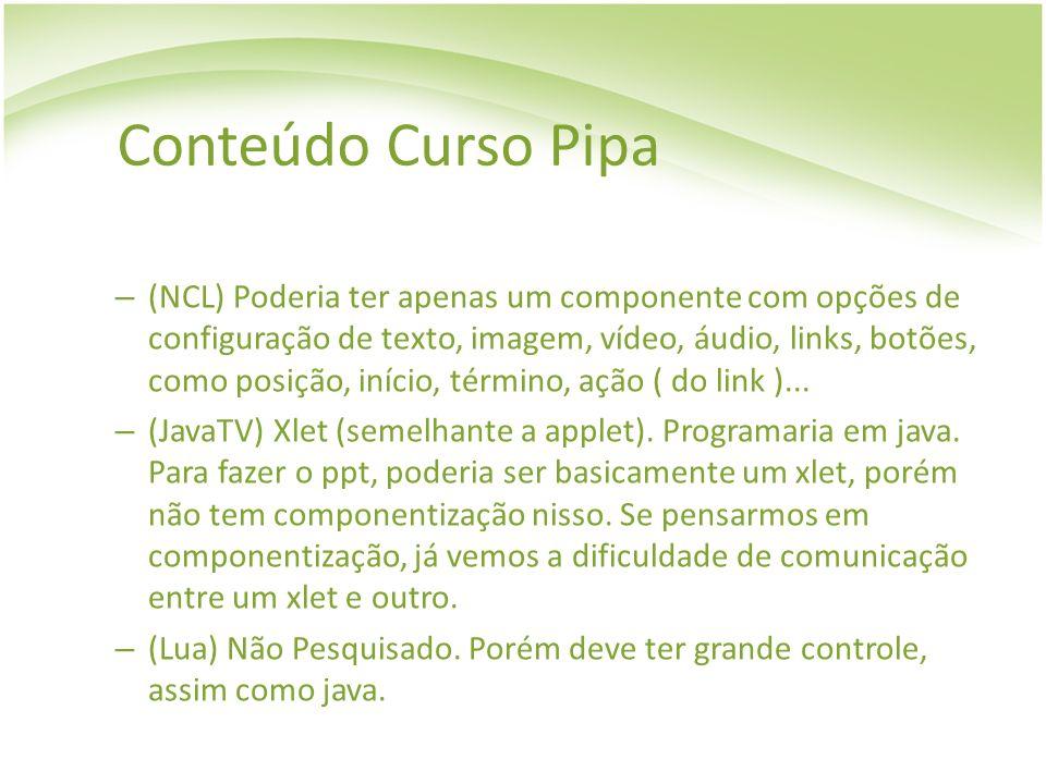 Conteúdo Curso Pipa – (NCL) Poderia ter apenas um componente com opções de configuração de texto, imagem, vídeo, áudio, links, botões, como posição, i