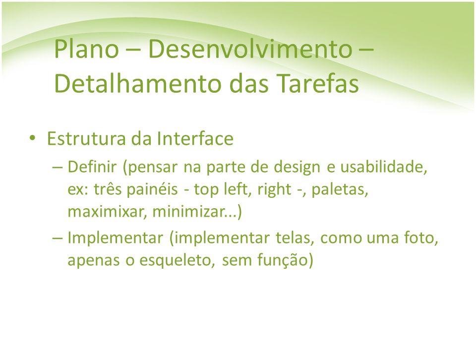 Plano – Desenvolvimento – Detalhamento das Tarefas Estrutura da Interface – Definir (pensar na parte de design e usabilidade, ex: três painéis - top l