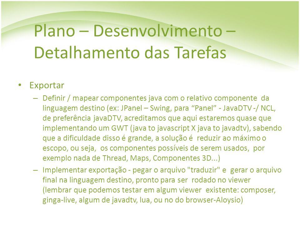 Plano – Desenvolvimento – Detalhamento das Tarefas Exportar – Definir / mapear componentes java com o relativo componente da linguagem destino (ex: JP