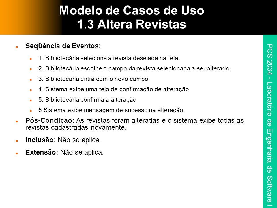PCS 2034 - Laboratório de Engenharia de Software I Modelo de Casos de Uso 1.3 Altera Revistas Seqüência de Eventos: 1.