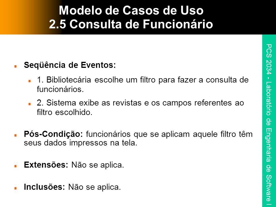 PCS 2034 - Laboratório de Engenharia de Software I Modelo de Casos de Uso 2.5 Consulta de Funcionário Seqüência de Eventos: 1.