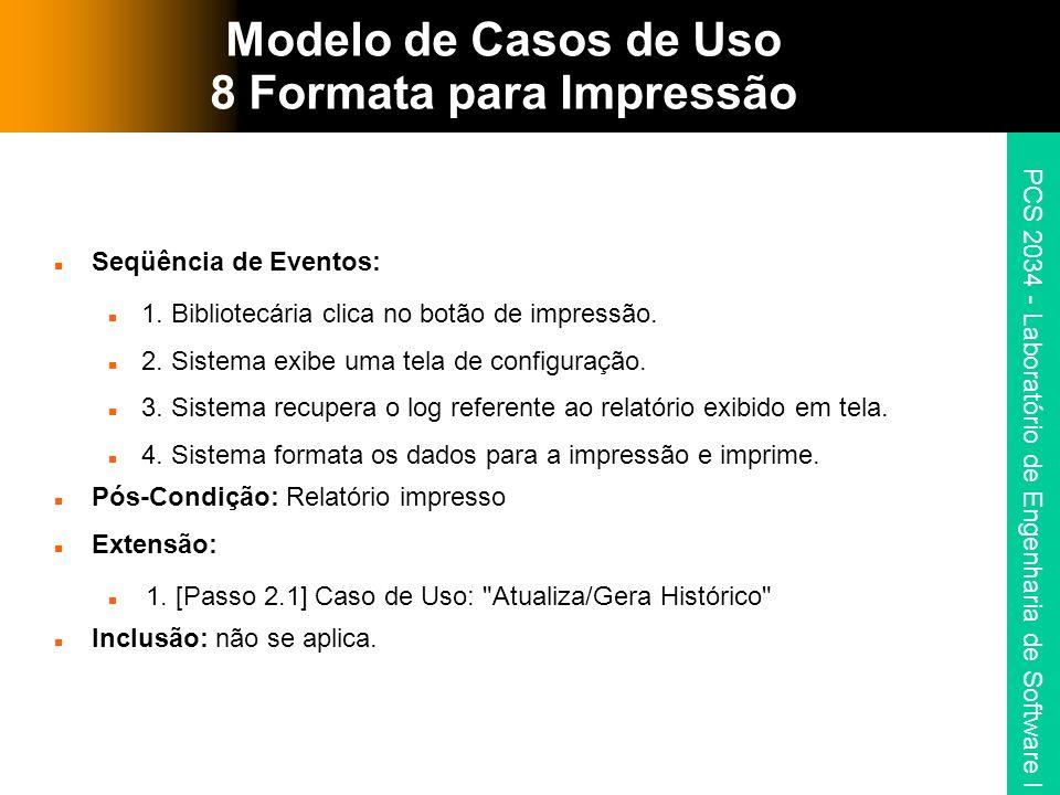 PCS 2034 - Laboratório de Engenharia de Software I Modelo de Casos de Uso 8 Formata para Impressão Seqüência de Eventos: 1.
