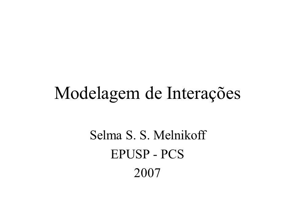 Modelagem de Interações Selma S. S. Melnikoff EPUSP - PCS 2007