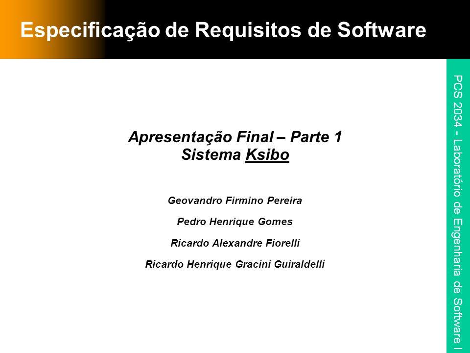 PCS 2034 - Laboratório de Engenharia de Software I Especificação de Requisitos de Software Apresentação Final – Parte 1 Sistema Ksibo Geovandro Firmin