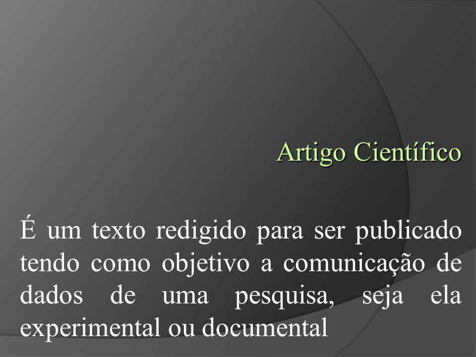 Artigo Científico É um texto redigido para ser publicado tendo como objetivo a comunicação de dados de uma pesquisa, seja ela experimental ou documental