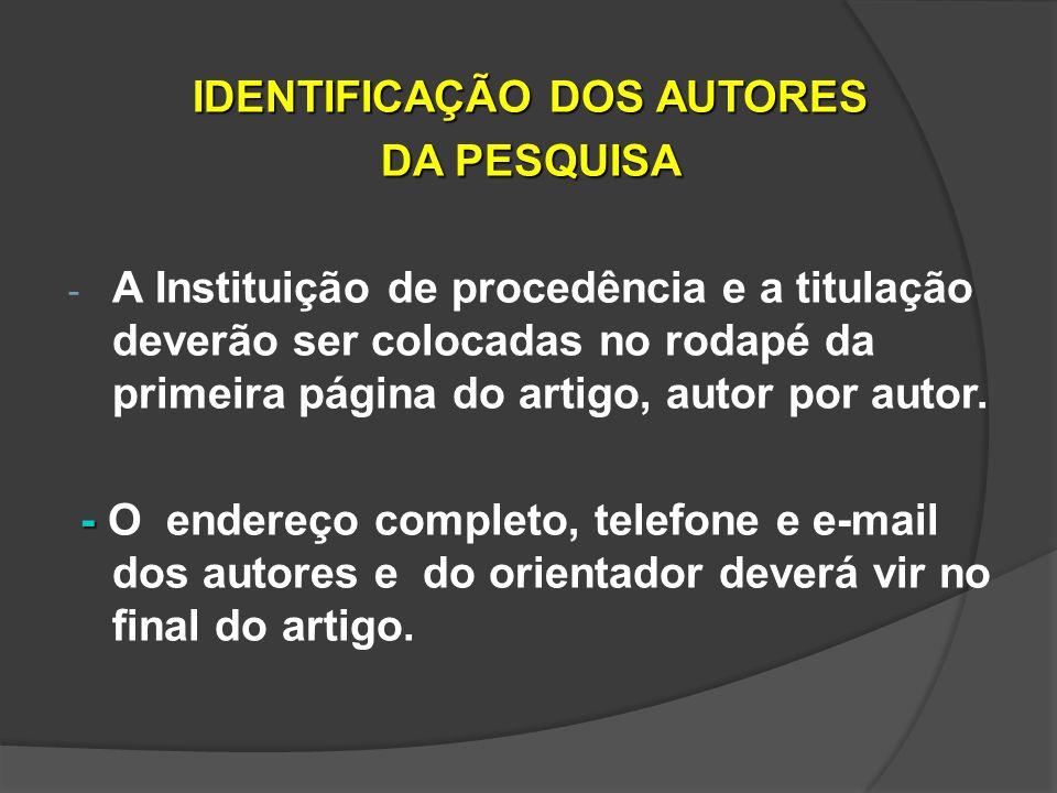 IDENTIFICAÇÃO DOS AUTORES DA PESQUISA - A Instituição de procedência e a titulação deverão ser colocadas no rodapé da primeira página do artigo, autor por autor.