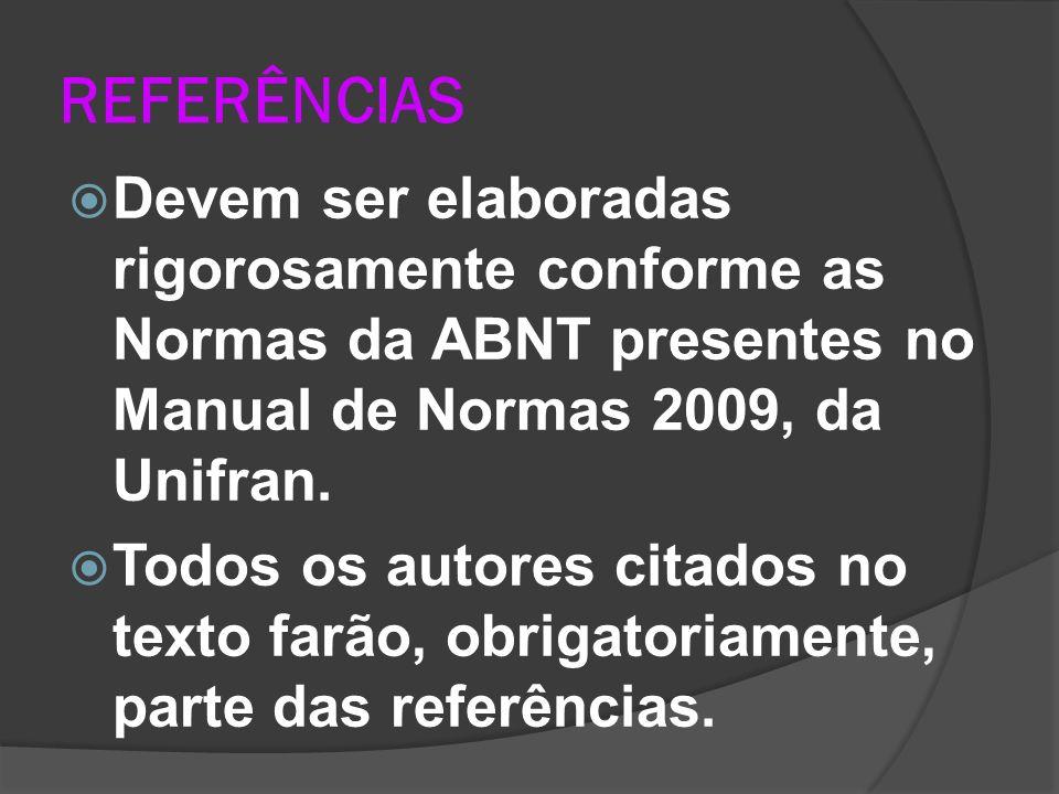REFERÊNCIAS Devem ser elaboradas rigorosamente conforme as Normas da ABNT presentes no Manual de Normas 2009, da Unifran.