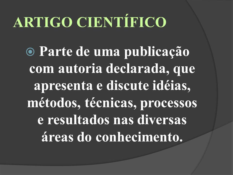 ARTIGO CIENTÍFICO Parte de uma publicação com autoria declarada, que apresenta e discute idéias, métodos, técnicas, processos e resultados nas diversas áreas do conhecimento.