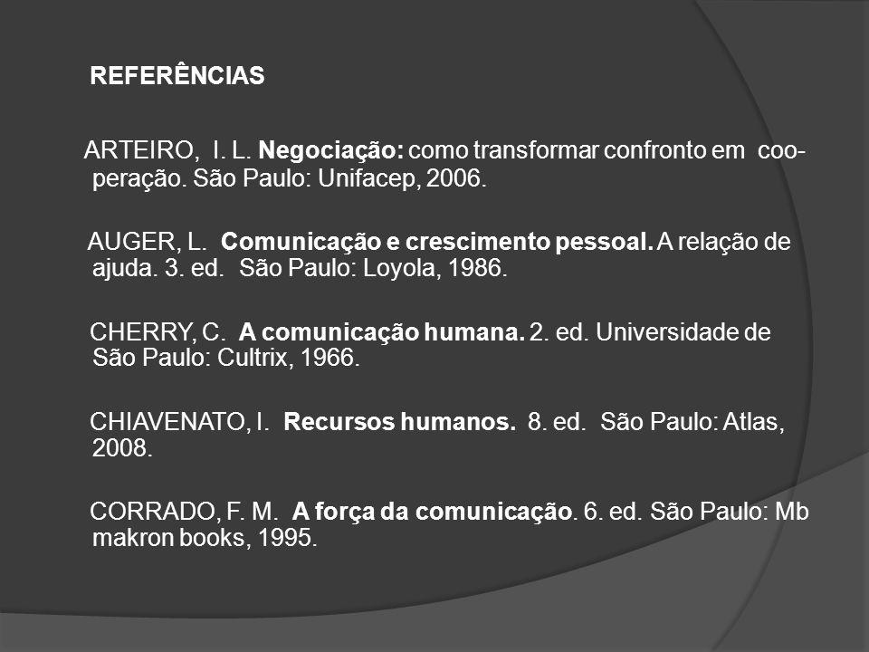 REFERÊNCIAS ARTEIRO, I.L. Negociação: como transformar confronto em coo- peração.