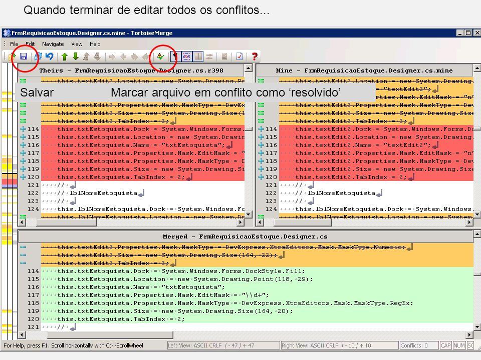 Duplo clique no arquivo em conflito Resolvendo Conflitos Clique c/botão direito no conflito, aqui Salvar Marcar arquivo em conflito como resolvido Qua