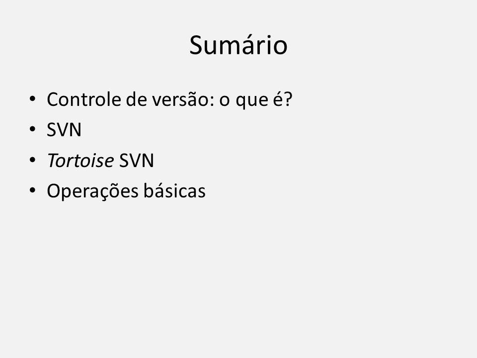Sumário Controle de versão: o que é? SVN Tortoise SVN Operações básicas