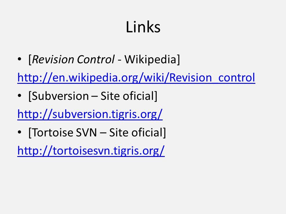 Links [Revision Control - Wikipedia] http://en.wikipedia.org/wiki/Revision_control [Subversion – Site oficial] http://subversion.tigris.org/ [Tortoise