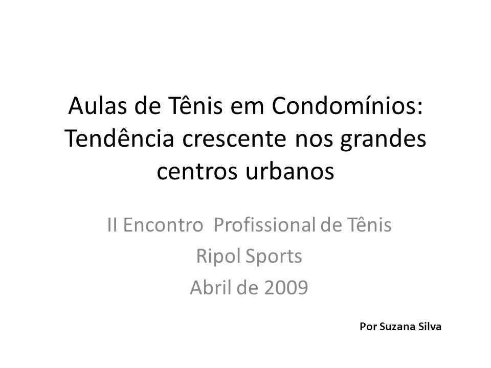 Aulas de Tênis em Condomínios: Tendência crescente nos grandes centros urbanos II Encontro Profissional de Tênis Ripol Sports Abril de 2009 Por Suzana