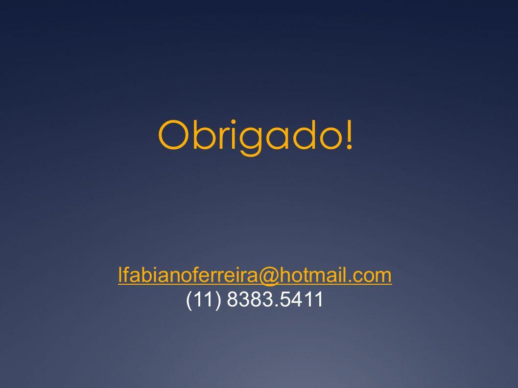 Obrigado! lfabianoferreira@hotmail.com (11) 8383.5411