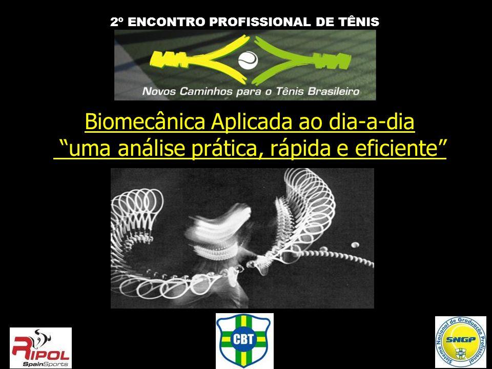 Biomecânica Aplicada ao dia-a-dia uma análise prática, rápida e eficiente 2º ENCONTRO PROFISSIONAL DE TÊNIS
