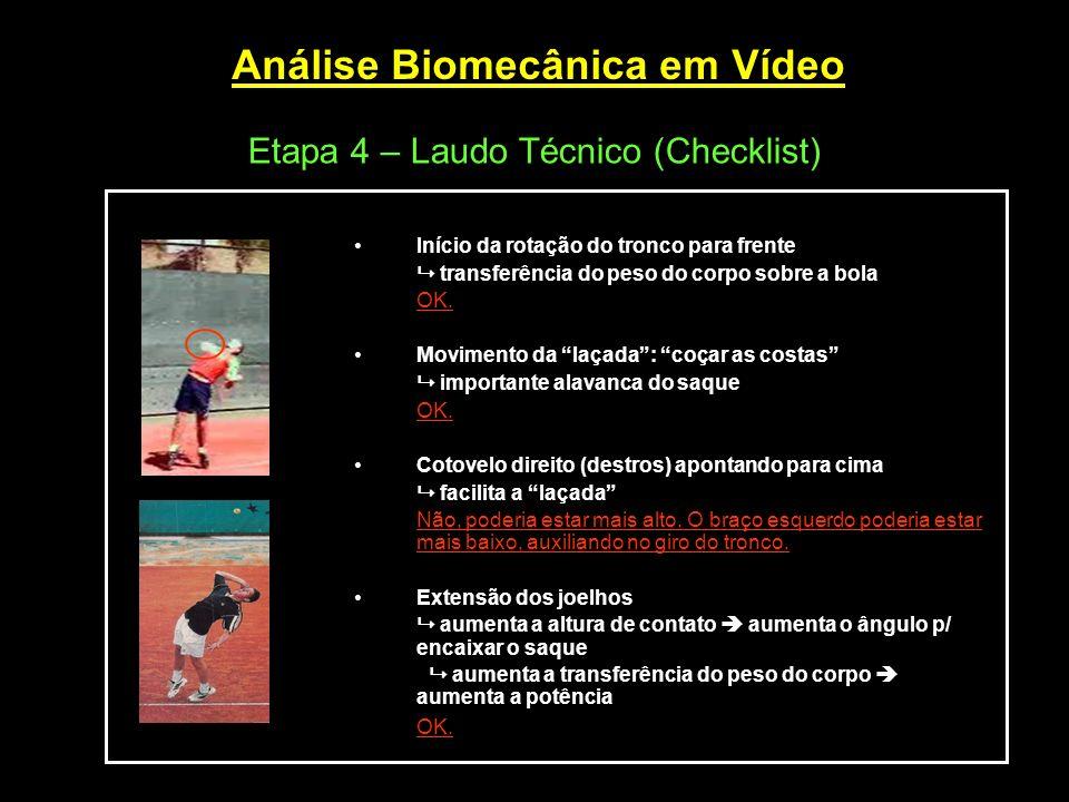 Análise Biomecânica em Vídeo Etapa 4 – Laudo Técnico (Checklist) Início da rotação do tronco para frente transferência do peso do corpo sobre a bola O