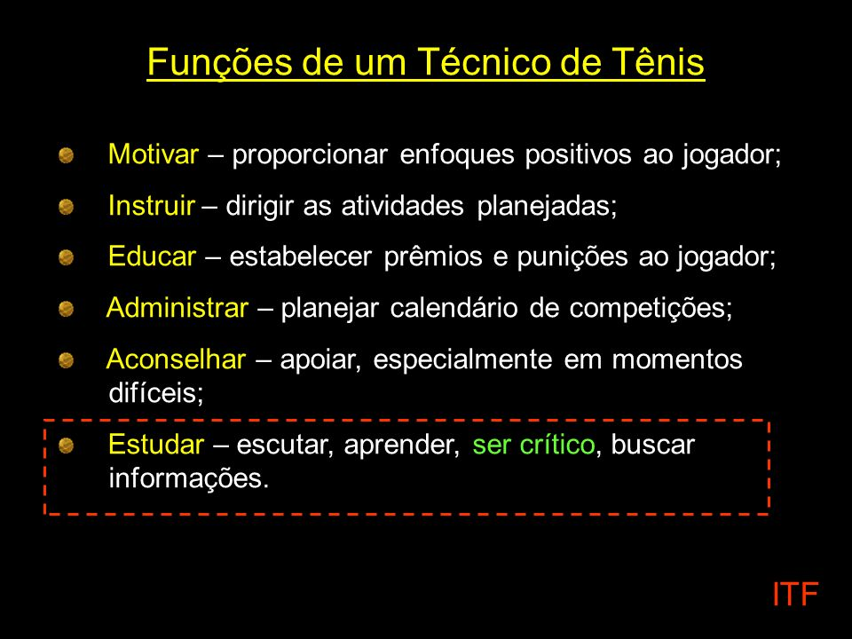 Funções de um Técnico de Tênis Motivar – proporcionar enfoques positivos ao jogador; Instruir – dirigir as atividades planejadas; Educar – estabelecer