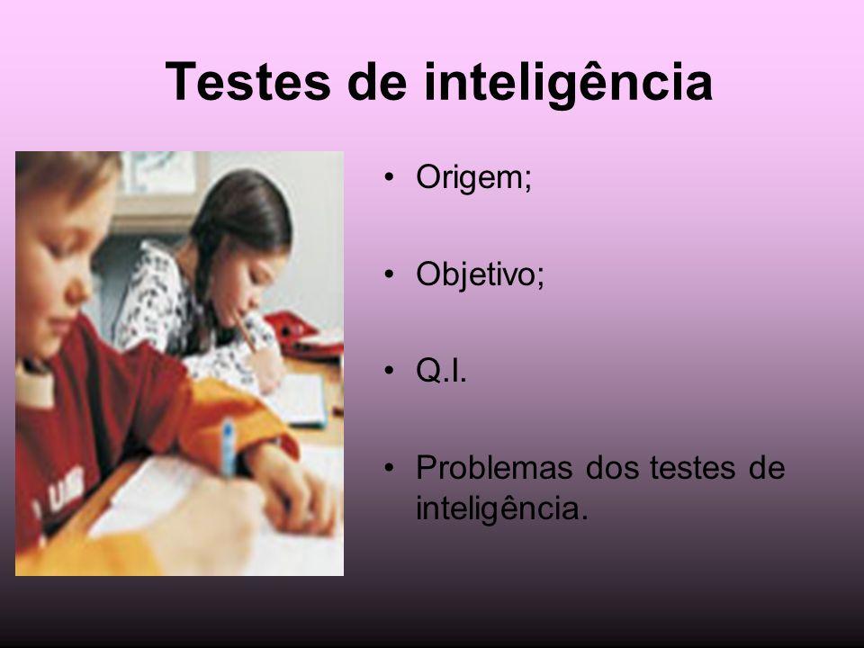 Testes de inteligência Origem; Objetivo; Q.I. Problemas dos testes de inteligência.