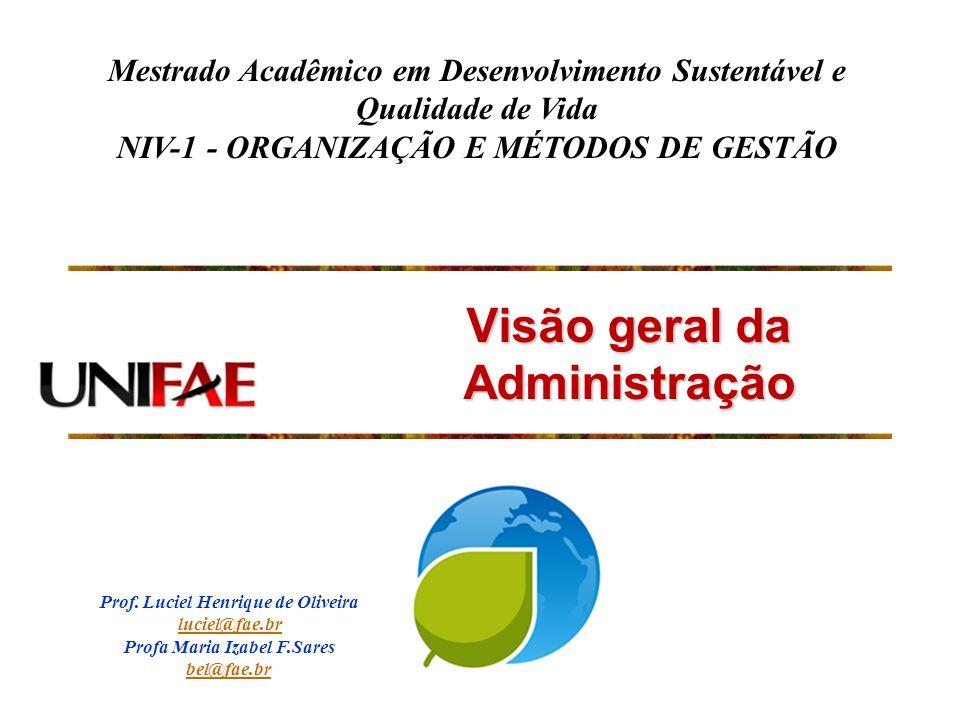 Visão geral da Administração Mestrado Acadêmico em Desenvolvimento Sustentável e Qualidade de Vida NIV-1 - ORGANIZAÇÃO E MÉTODOS DE GESTÃO Prof. Lucie