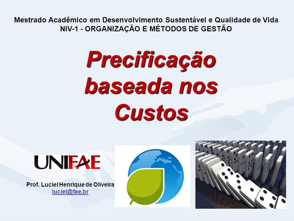Precificação baseada nos Custos Prof. Luciel Henrique de Oliveira luciel@fae.br Mestrado Acadêmico em Desenvolvimento Sustentável e Qualidade de Vida