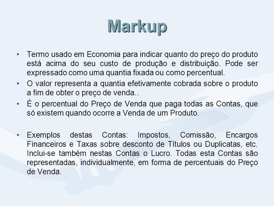 Markup Termo usado em Economia para indicar quanto do preço do produto está acima do seu custo de produção e distribuição. Pode ser expressado como um
