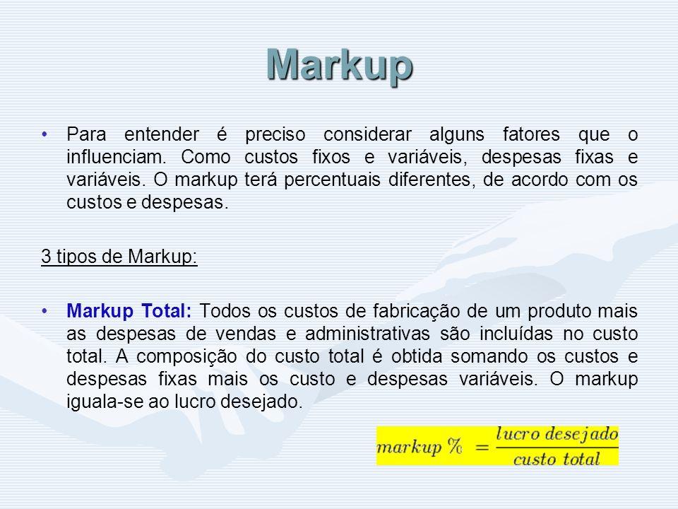 Markup Para entender é preciso considerar alguns fatores que o influenciam. Como custos fixos e variáveis, despesas fixas e variáveis. O markup terá p