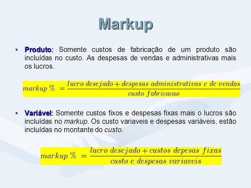 Markup Produto: Somente custos de fabricação de um produto são incluídas no custo. As despesas de vendas e administrativas mais os lucros.Produto: Som