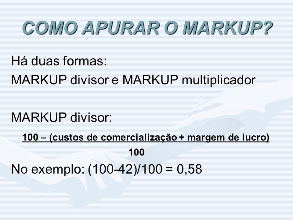 COMO APURAR O MARKUP? Há duas formas: MARKUP divisor e MARKUP multiplicador MARKUP divisor: 100 – (custos de comercialização + margem de lucro) 100 No