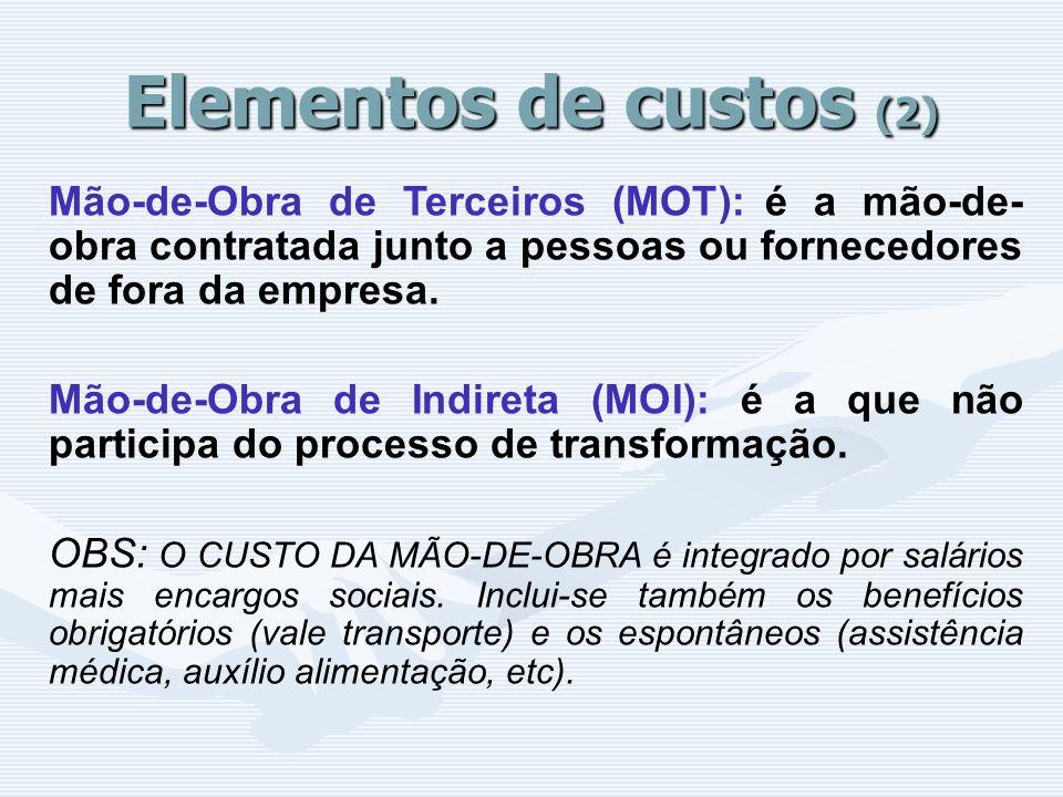 Elementos de custos (2) Mão-de-Obra de Terceiros (MOT): é a mão-de- obra contratada junto a pessoas ou fornecedores de fora da empresa. Mão-de-Obra de